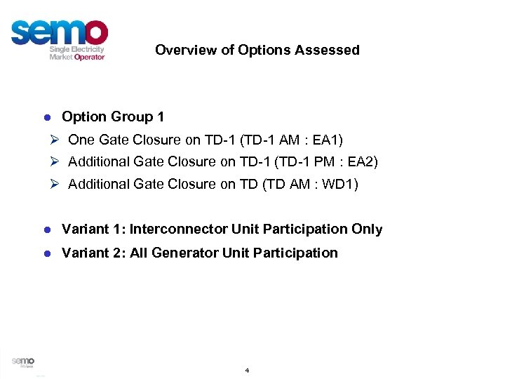 Overview of Options Assessed ● Option Group 1 Ø One Gate Closure on TD-1