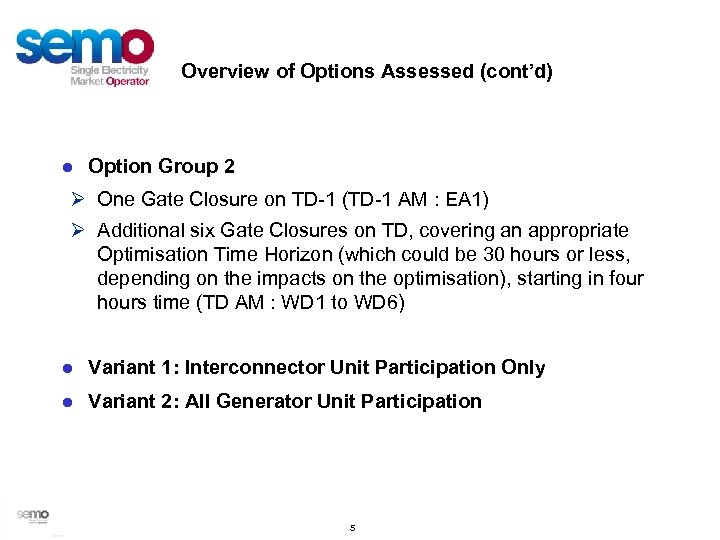 Overview of Options Assessed (cont'd) ● Option Group 2 Ø One Gate Closure on