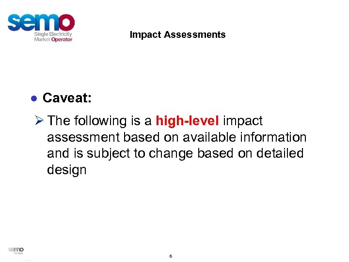 Impact Assessments ● Caveat: Ø The following is a high-level impact assessment based on