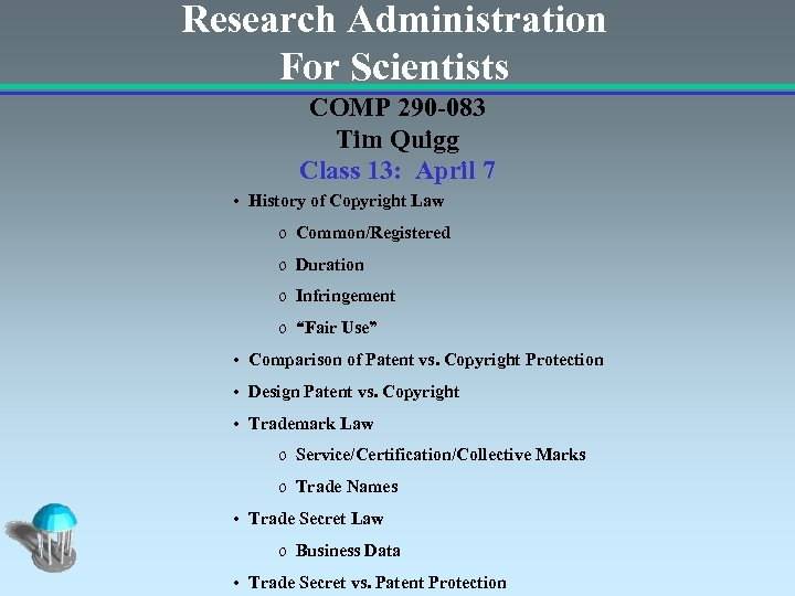 Research Administration For Scientists COMP 290 -083 Tim Quigg Class 13: April 7 •