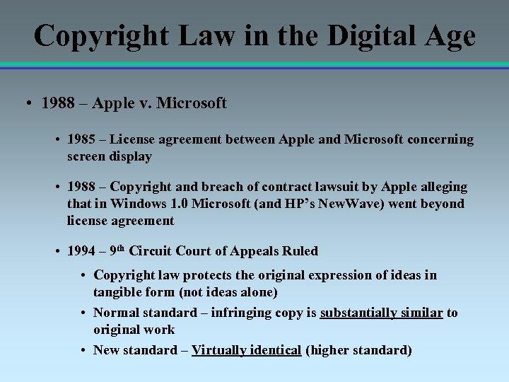 Copyright Law in the Digital Age • 1988 – Apple v. Microsoft • 1985
