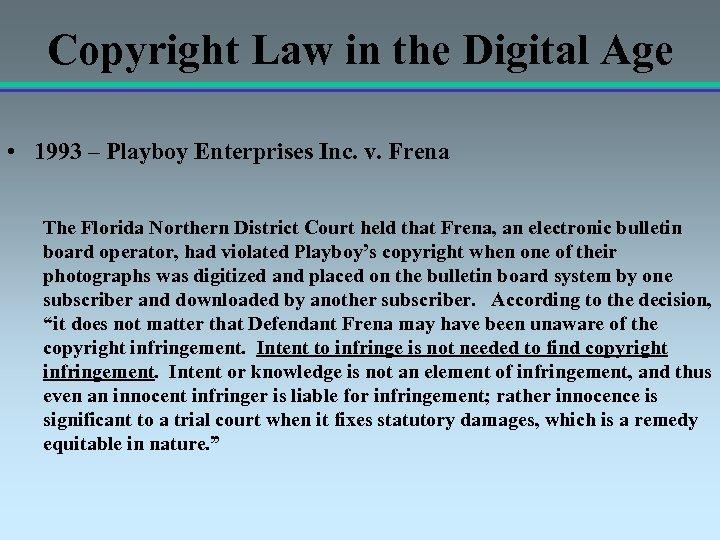 Copyright Law in the Digital Age • 1993 – Playboy Enterprises Inc. v. Frena
