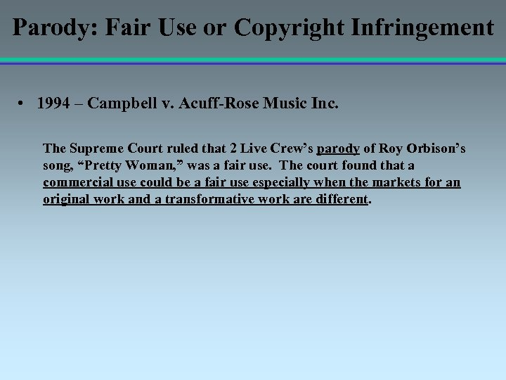 Parody: Fair Use or Copyright Infringement • 1994 – Campbell v. Acuff-Rose Music Inc.