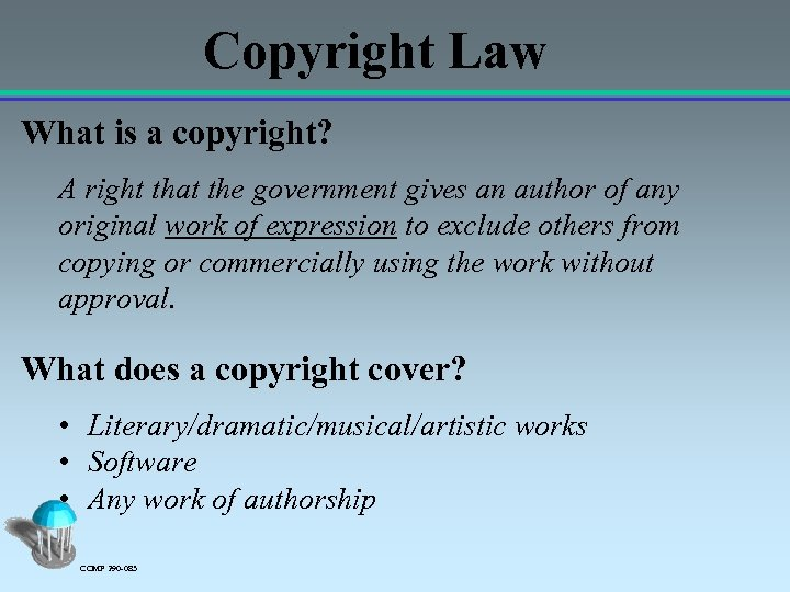Copyright Law What is a copyright? A right that the government gives an author