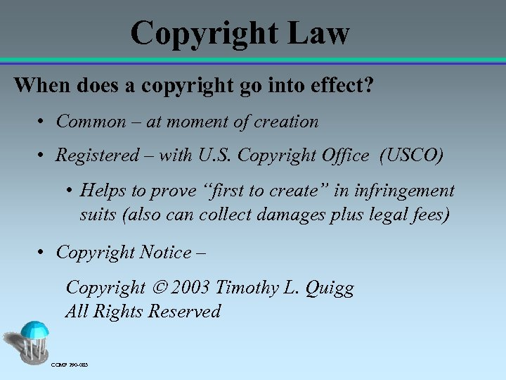 Copyright Law When does a copyright go into effect? • Common – at moment
