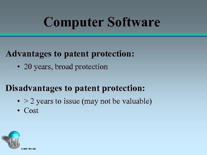 Computer Software Advantages to patent protection: • 20 years, broad protection Disadvantages to patent