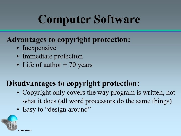 Computer Software Advantages to copyright protection: • Inexpensive • Immediate protection • Life of
