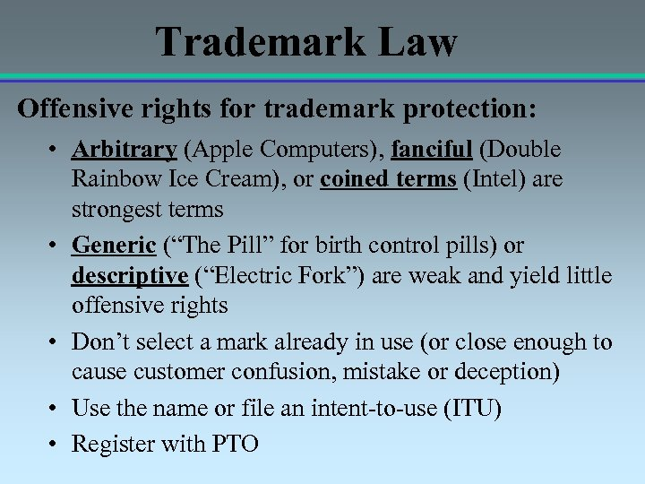 Trademark Law Offensive rights for trademark protection: • Arbitrary (Apple Computers), fanciful (Double Rainbow