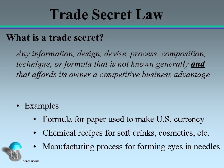 Trade Secret Law What is a trade secret? Any information, design, devise, process, composition,