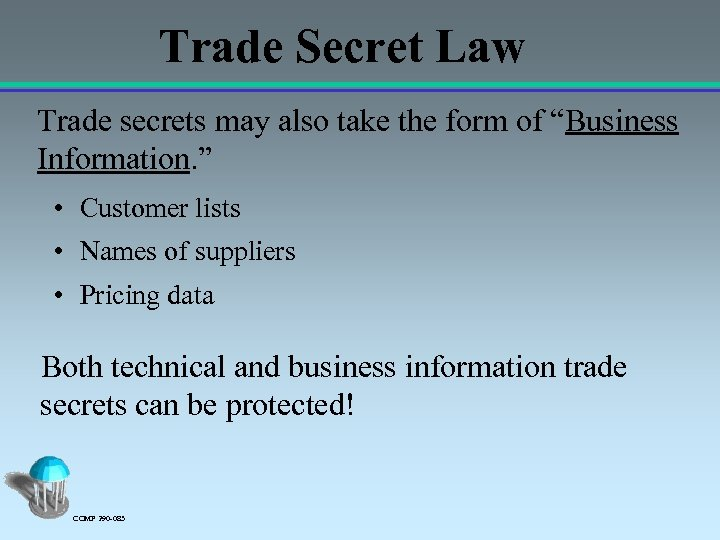 """Trade Secret Law Trade secrets may also take the form of """"Business Information. """""""