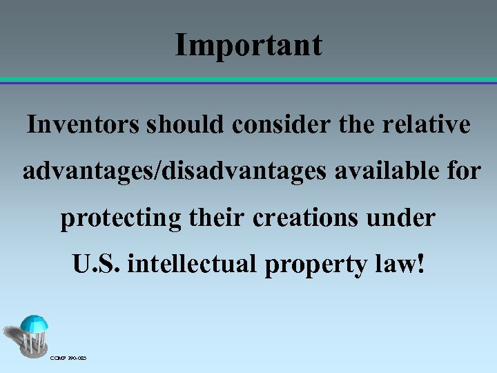 Important Inventors should consider the relative advantages/disadvantages available for protecting their creations under U.