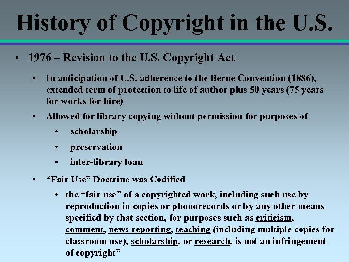 History of Copyright in the U. S. • 1976 – Revision to the U.