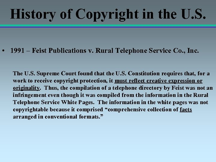 History of Copyright in the U. S. • 1991 – Feist Publications v. Rural