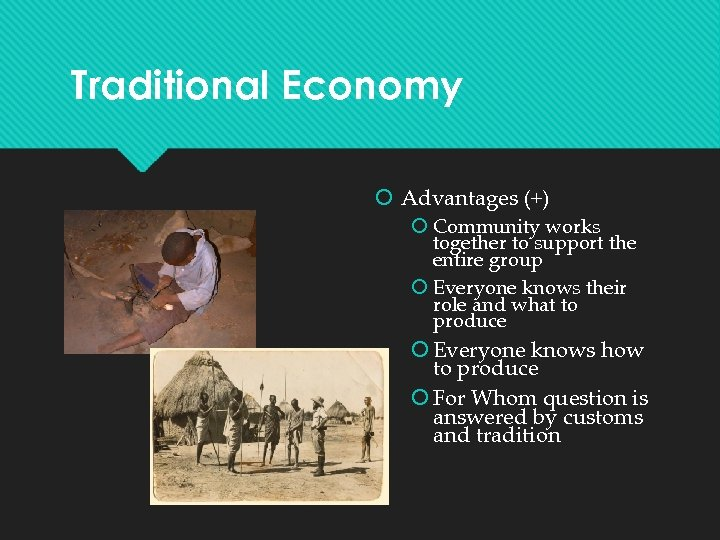 Traditional Economy Advantages (+) Community works together to support the entire group Everyone knows
