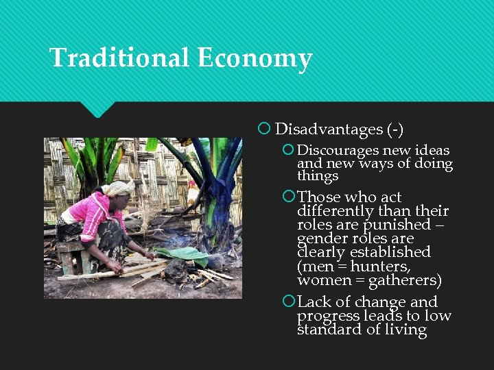 Traditional Economy Disadvantages (-) Discourages new ideas and new ways of doing things Those