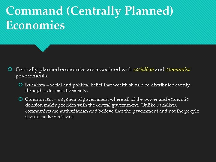 Command (Centrally Planned) Economies Centrally planned economies are associated with socialism and communist governments.