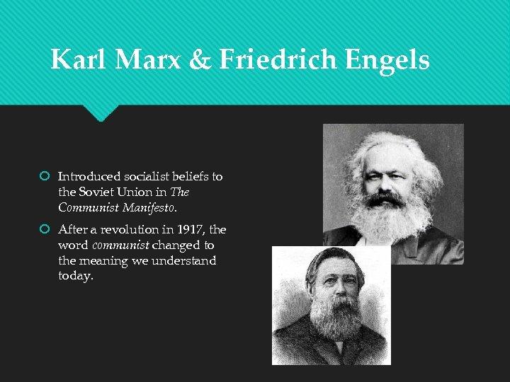 Karl Marx & Friedrich Engels Introduced socialist beliefs to the Soviet Union in The