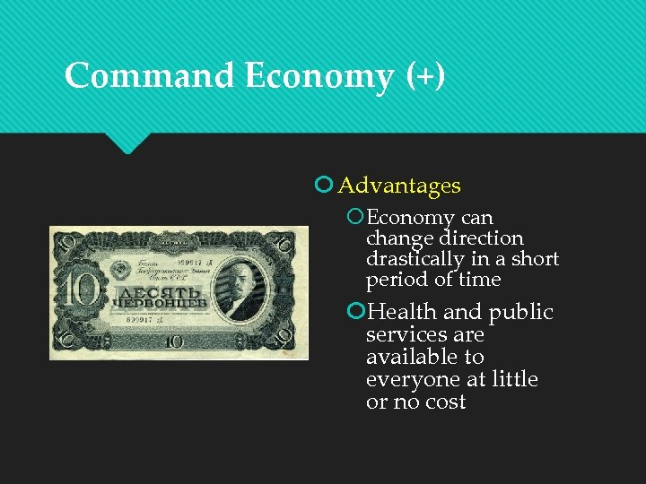 Command Economy (+) Advantages Economy can change direction drastically in a short period of