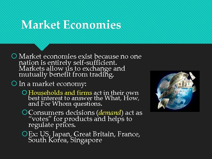 Market Economies Market economies exist because no one nation is entirely self-sufficient. Markets allow