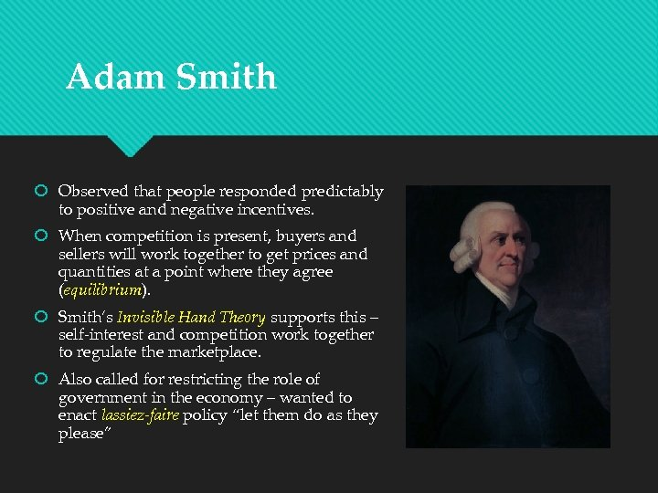 Adam Smith Observed that people responded predictably to positive and negative incentives. When competition