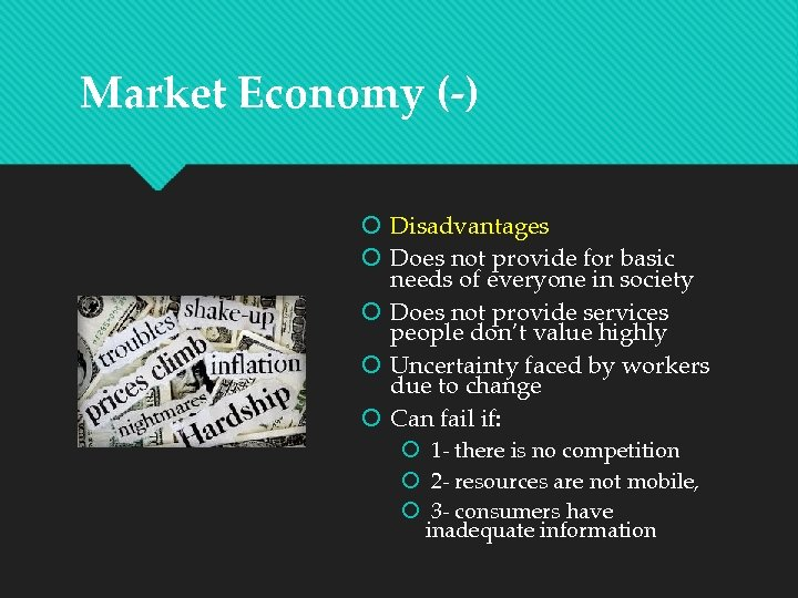 Market Economy (-) Disadvantages Does not provide for basic needs of everyone in society