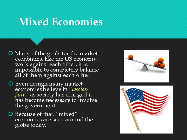 Mixed Economies Many of the goals for the market economies, like the US economy,