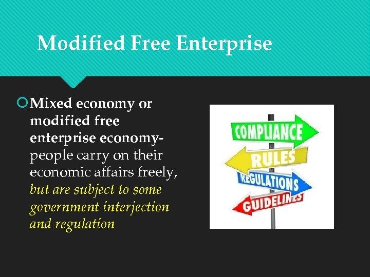 Modified Free Enterprise Mixed economy or modified free enterprise economypeople carry on their economic