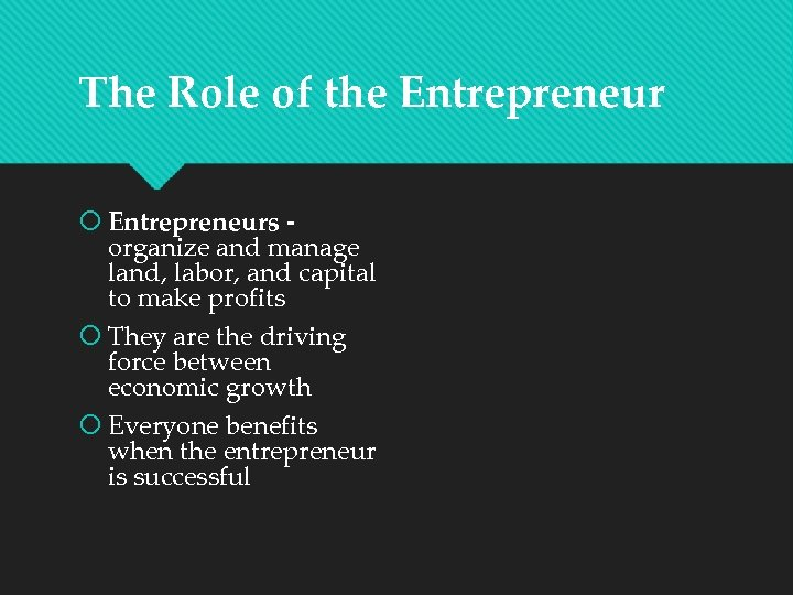 The Role of the Entrepreneurs organize and manage land, labor, and capital to make