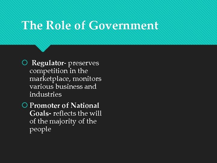 The Role of Government Regulator- preserves competition in the marketplace, monitors various business and