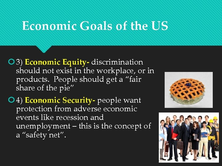 Economic Goals of the US 3) Economic Equity- discrimination should not exist in the