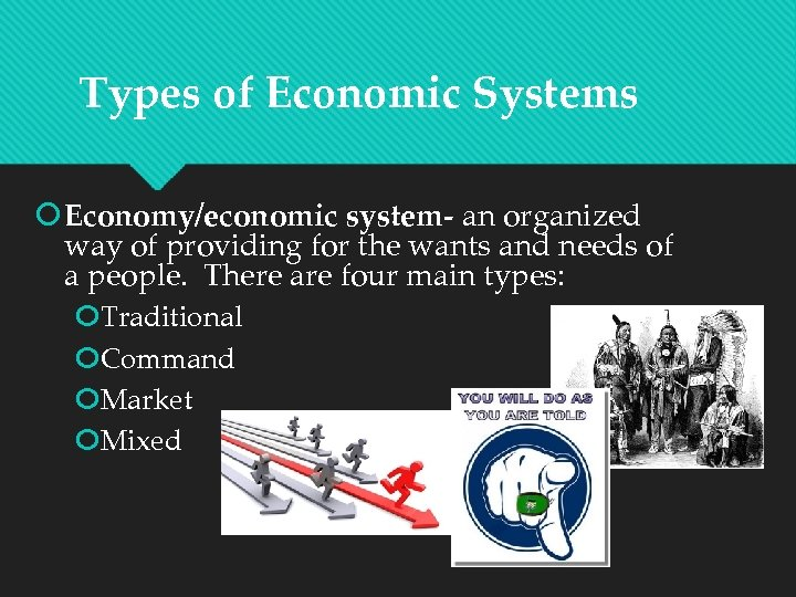 Types of Economic Systems Economy/economic system- an organized way of providing for the wants