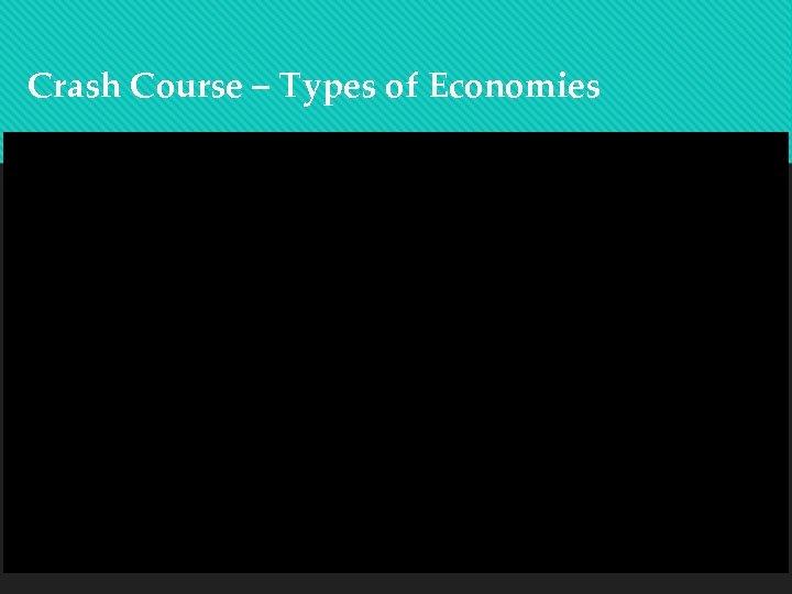 Crash Course – Types of Economies