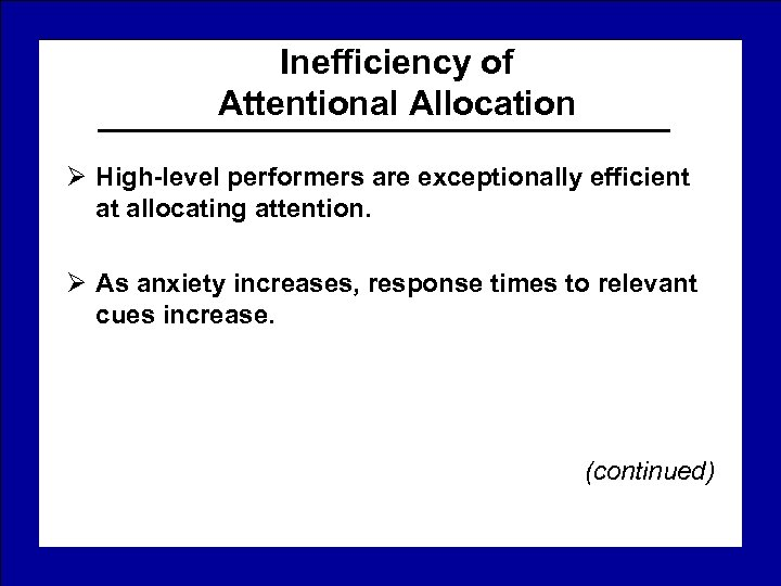 Inefficiency of Attentional Allocation Ø High-level performers are exceptionally efficient at allocating attention. Ø
