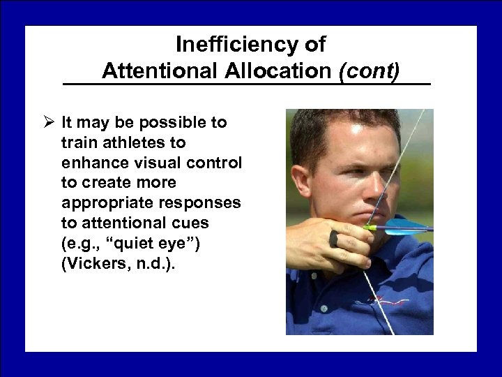 Inefficiency of Attentional Allocation (cont) Ø It may be possible to train athletes to