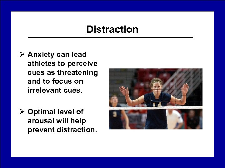 Distraction Ø Anxiety can lead athletes to perceive cues as threatening and to focus