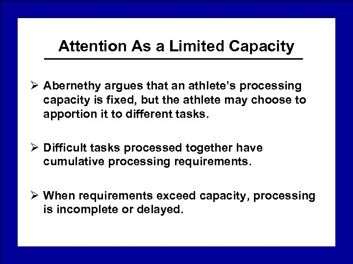 Attention As a Limited Capacity Ø Abernethy argues that an athlete's processing capacity is