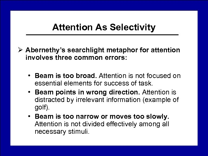Attention As Selectivity Ø Abernethy's searchlight metaphor for attention involves three common errors: •