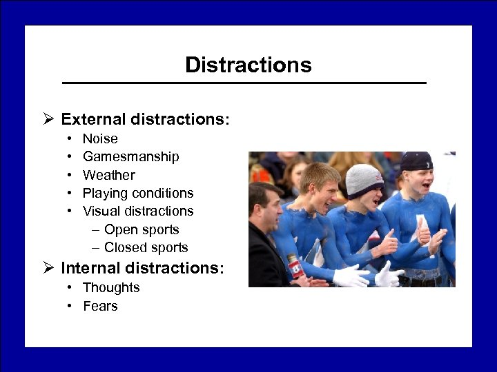 Distractions Ø External distractions: • • • Noise Gamesmanship Weather Playing conditions Visual distractions