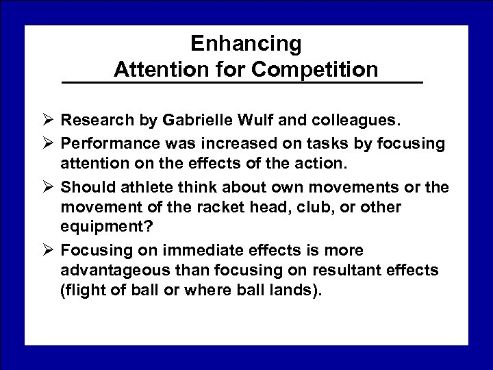 Enhancing Attention for Competition Ø Research by Gabrielle Wulf and colleagues. Ø Performance was