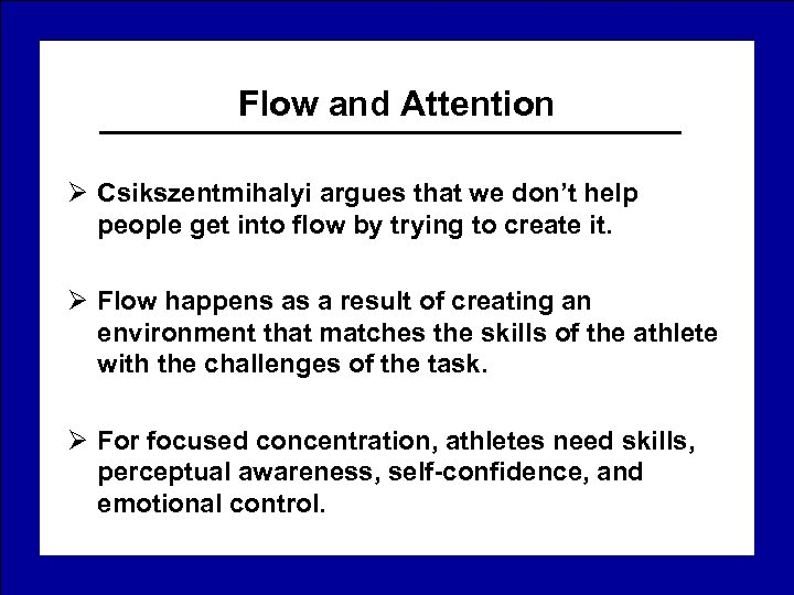 Flow and Attention Ø Csikszentmihalyi argues that we don't help people get into flow
