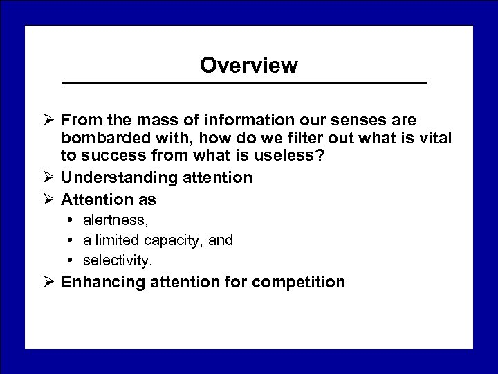 Overview Ø From the mass of information our senses are bombarded with, how do