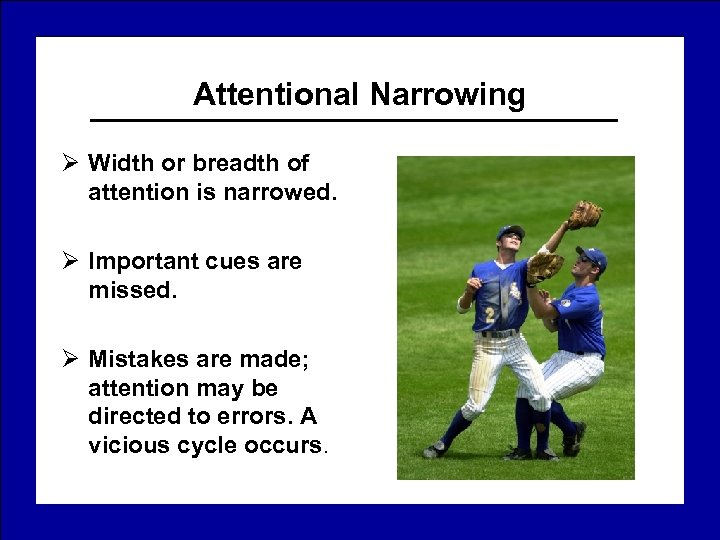 Attentional Narrowing Ø Width or breadth of attention is narrowed. Ø Important cues are