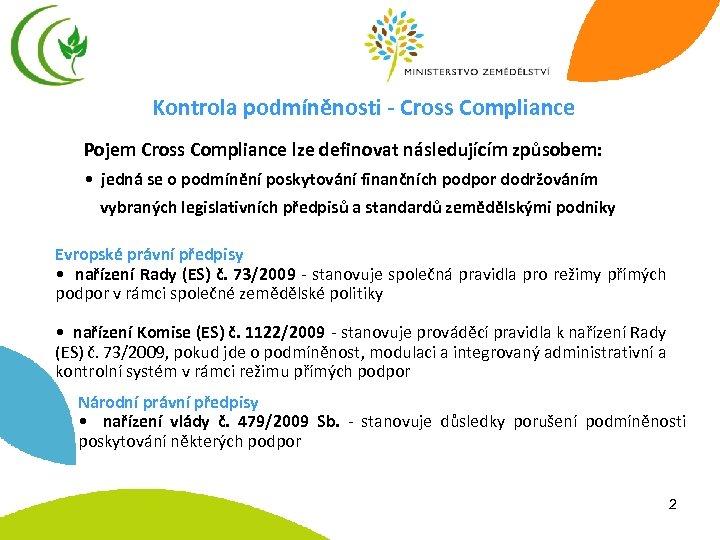 Kontrola podmíněnosti - Cross Compliance Pojem Cross Compliance lze definovat následujícím způsobem: • jedná