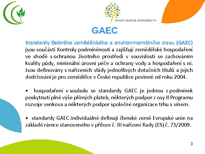 GAEC Standardy Dobrého zemědělského a environmentálního stavu (GAEC) jsou součástí Kontroly podmíněnosti a zajišťují