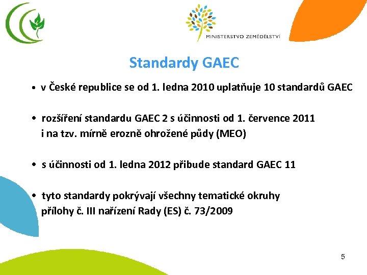 Standardy GAEC • v České republice se od 1. ledna 2010 uplatňuje 10 standardů