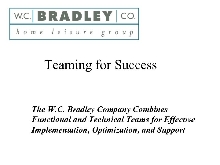 Teaming for Success The W. C. Bradley Company Combines Functional and Technical Teams for