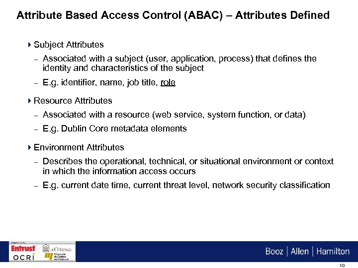 Attribute Based Access Control (ABAC) – Attributes Defined 4 Subject Attributes – Associated with