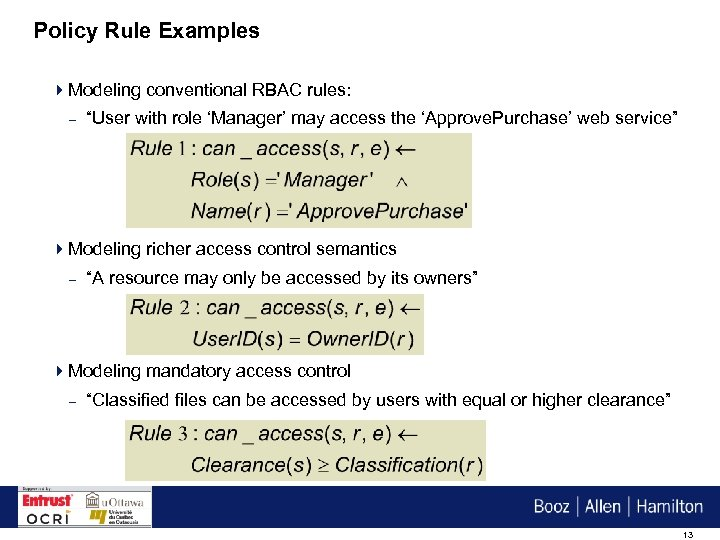 "Policy Rule Examples 4 Modeling conventional RBAC rules: – ""User with role 'Manager' may"