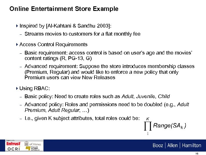 Online Entertainment Store Example 4 Inspired by [Al-Kahtani & Sandhu 2003]: – Streams movies