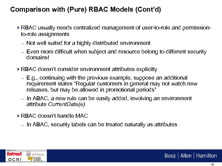 Comparison with (Pure) RBAC Models (Cont'd) 4 RBAC usually needs centralized management of user-to-role